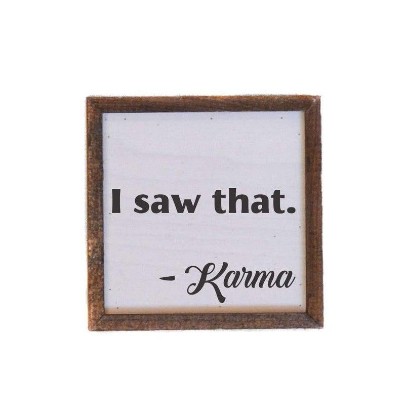 6X6 I saw that. Karma Sign