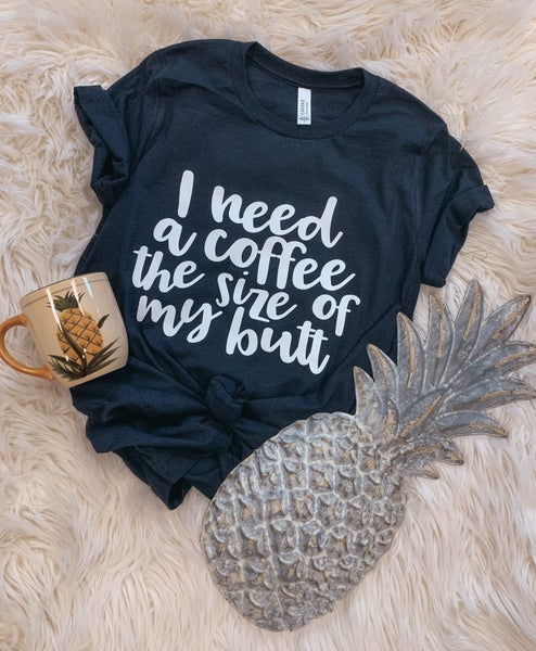 << COFFEE THE SIZE OF MY BUTT >>