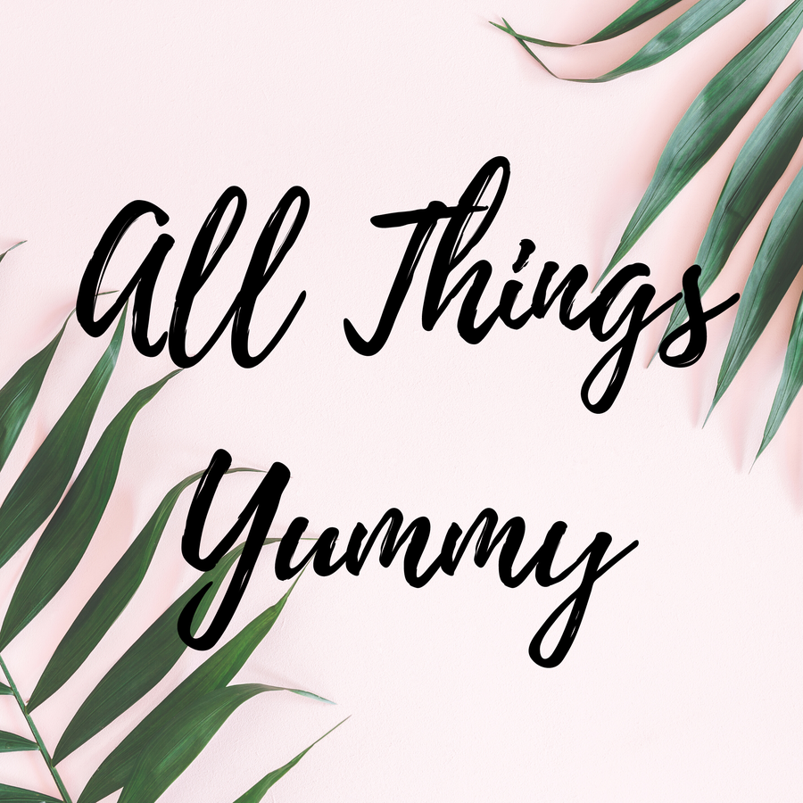 All Things Yummy