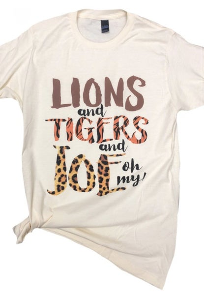 Lions, Tigers and Joe OH MY!! Natural Colored, Super Soft Tee!