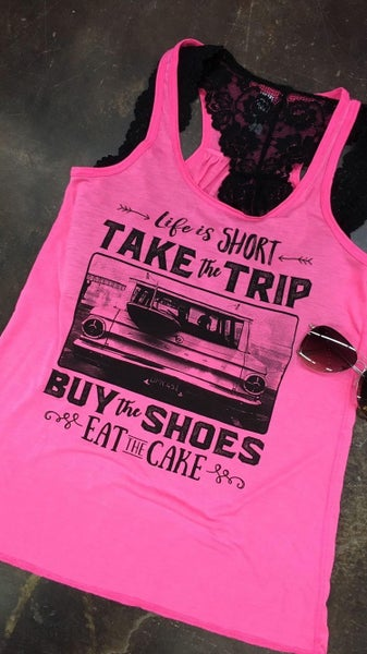 Life is Short, Take the Trip , Buy the Shoes, Eat the Cake