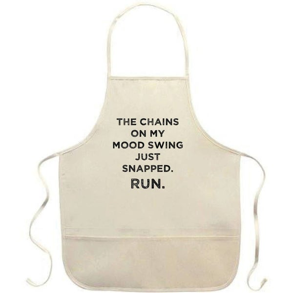 The Chains on My Mood Swing Just Broke. Run Apron