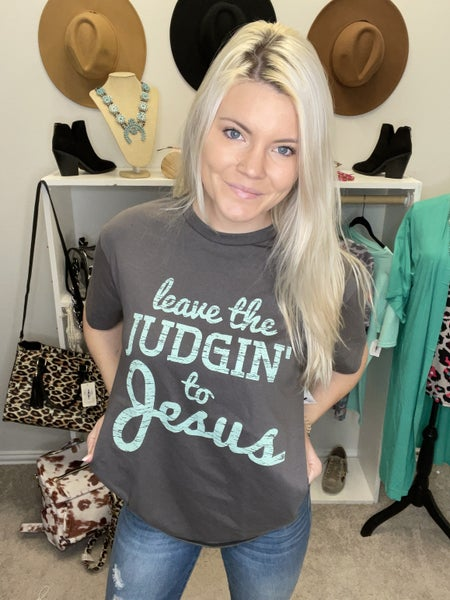 LEAVE THE JUDGING TO JESUS TEE PU