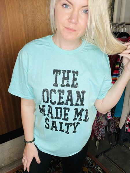 THE OCEAN MADE ME SALTY TEE SHIRT *Final Sale*