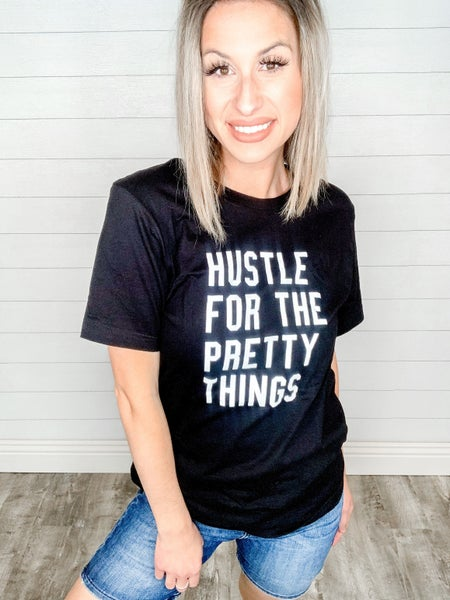 """""""Hustle For The Pretty Things"""" Short Sleeve Tee"""