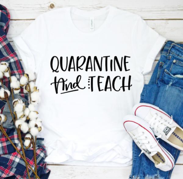 Quarantine and Teach Graphic Tee
