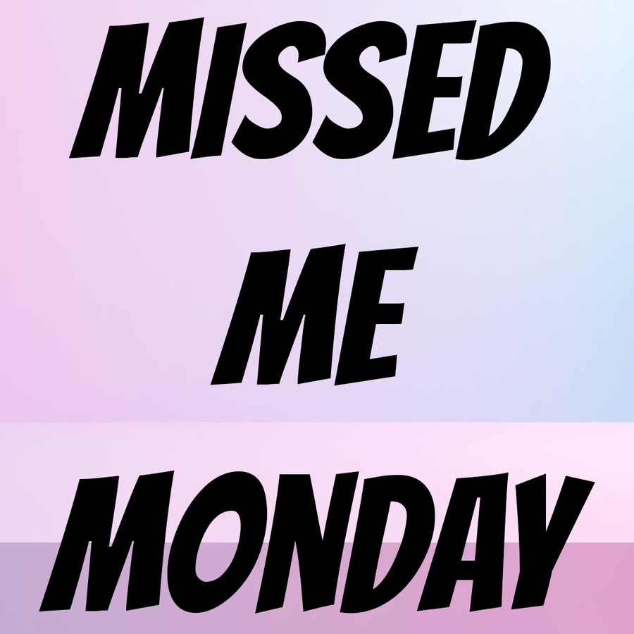 Missed Me Monday