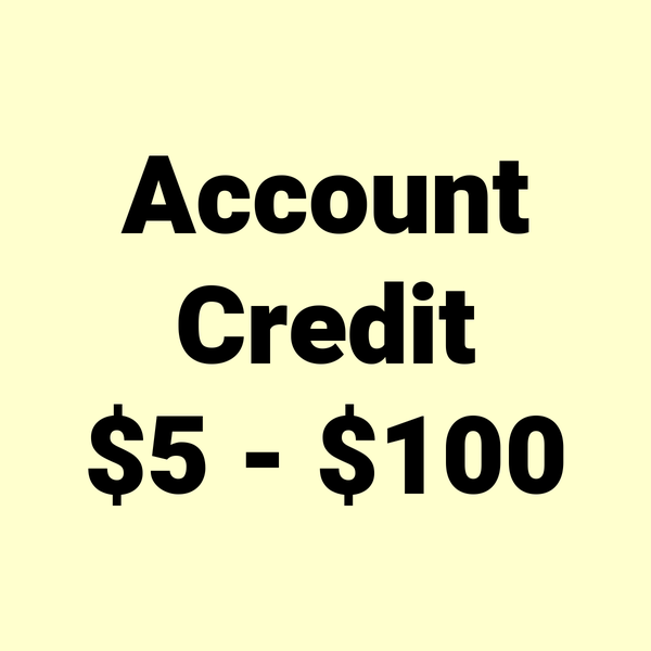 $5.00 - $100.00  Credit applied to your account.
