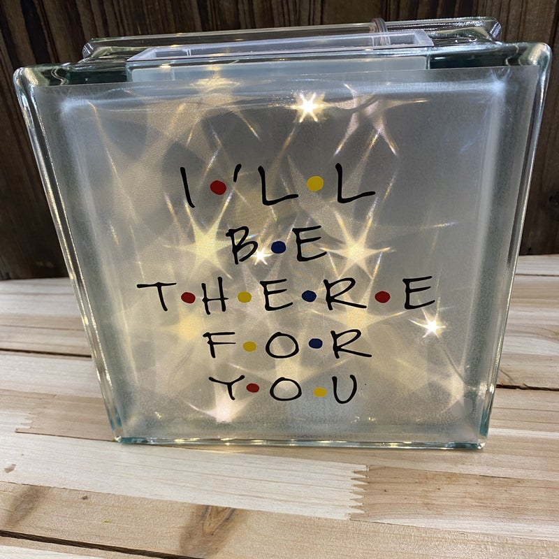 Glass Block I'll Be There For You Project