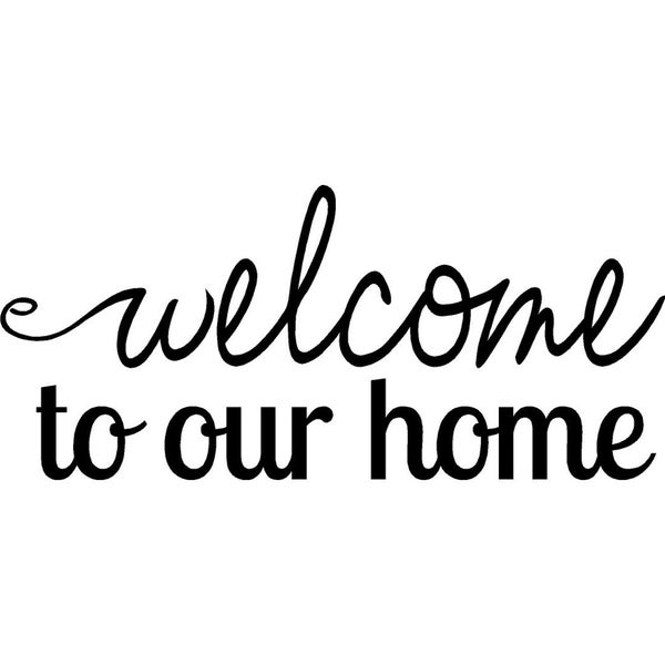 Rub-ON Vinyl- Welcome to Our Home (two color options)