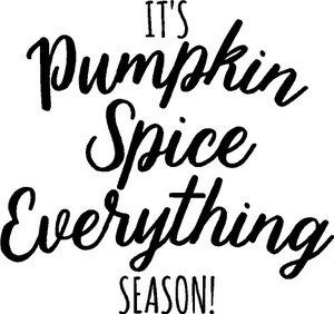it's Pumpkin Spice Everything Season!- Vinyl