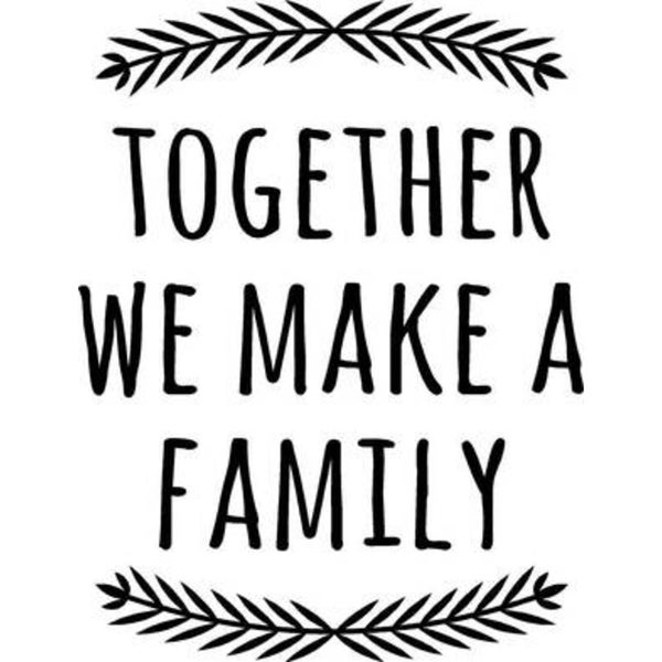 Rub-On Vinyl- Together We Make a Family