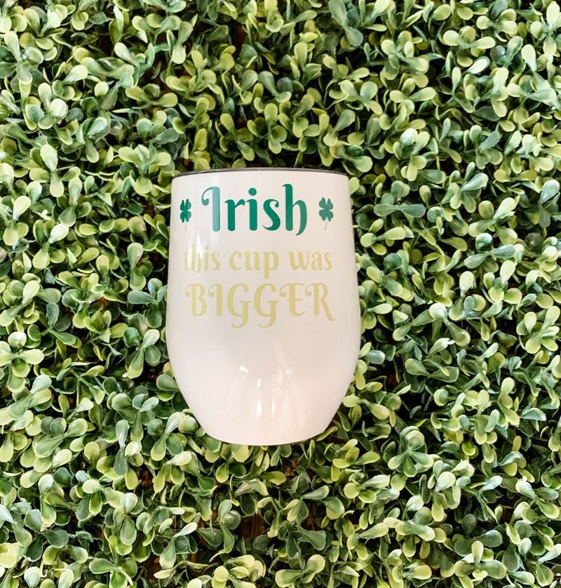 Irish This Cup Was Bigger