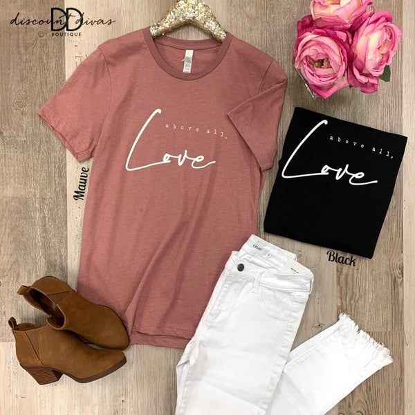 Above All Love Graphic Tee