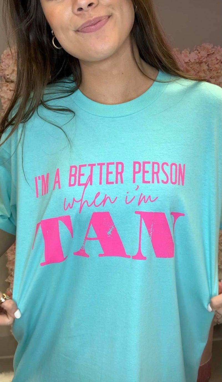Better Person When I'm Tan