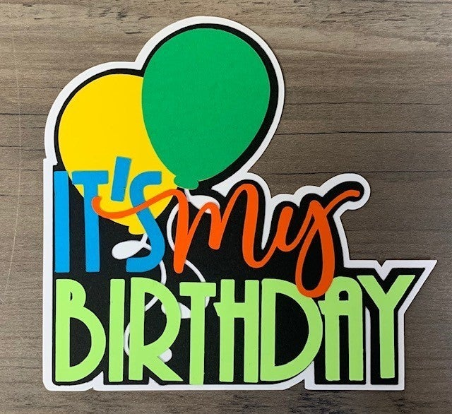 Its My Birthday Die Cut Size 4 1/2 x 4 1/4