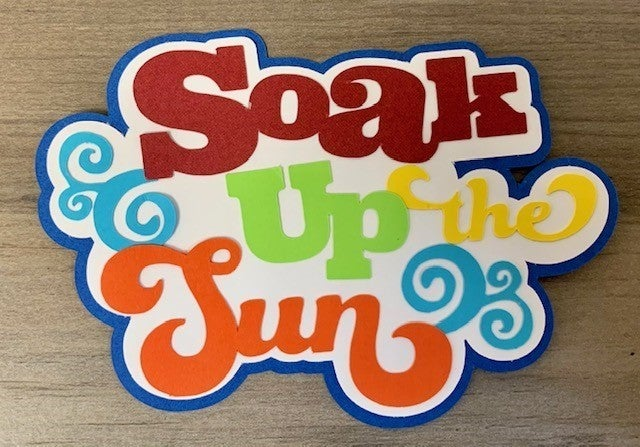 Soak Up The Sun Die Cut Size 4 1/4 x 3