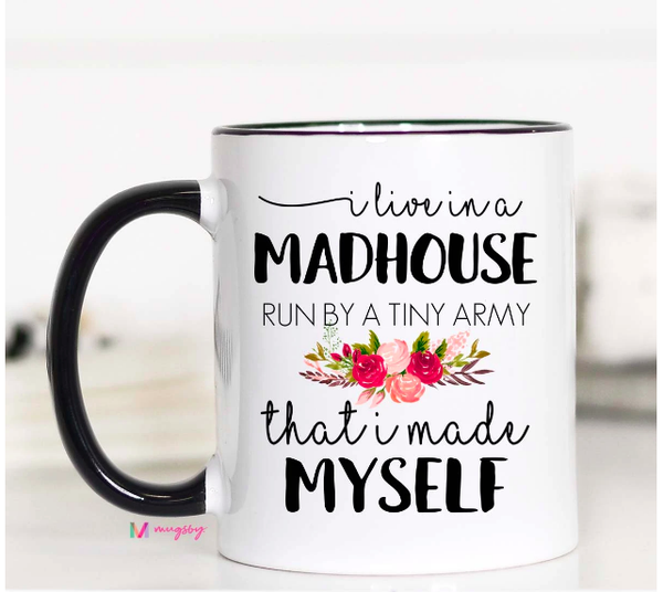 I Live in a Madhouse Mug 11 oz