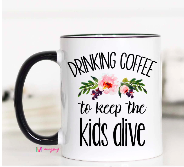 Drinking Coffee to Keep the Kids Alive Mug 11oz Mug