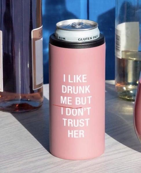 Don't Trust Drunk Me 12 oz. Slim Can Cooler