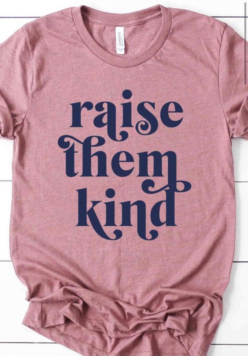 Raise Them Kind Tee