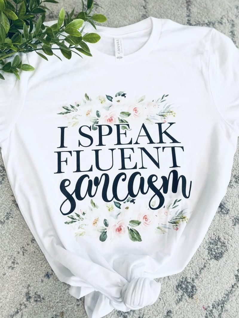 I Speak Fluent Sarcasm Tee