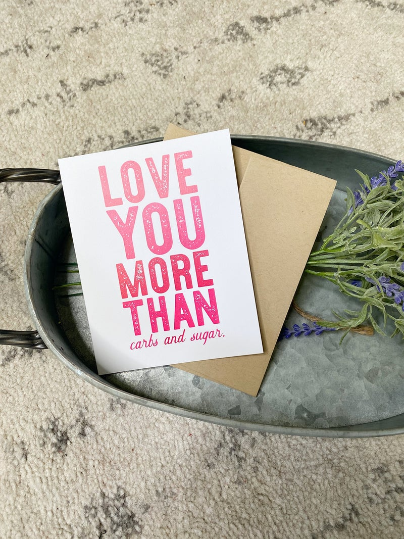 Love You More Than Carbs And Sugar Card