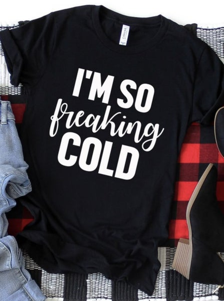 I'm Cold Tee