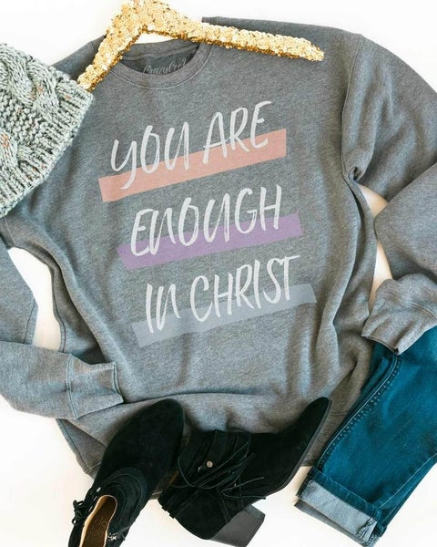 {ENOUGH IN CHRIST SWEATSHIRT}