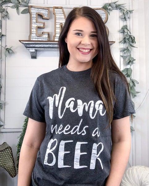 Mama Needs A Beer T-Shirt - ALL SALES FINAL