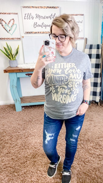 Either Love Country Music T-Shirt - ALL SALES FINAL
