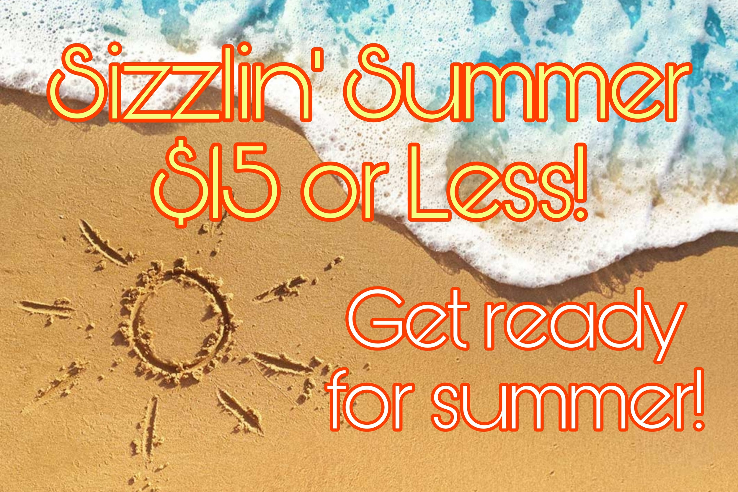 Sizzlin' Summer $15 or Less!
