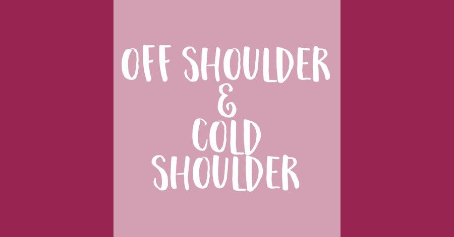 Off Shoulder & Cold Shoulder