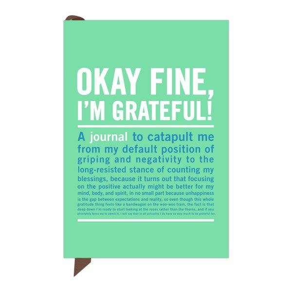 Okay Fine I'm Grateful! Journal