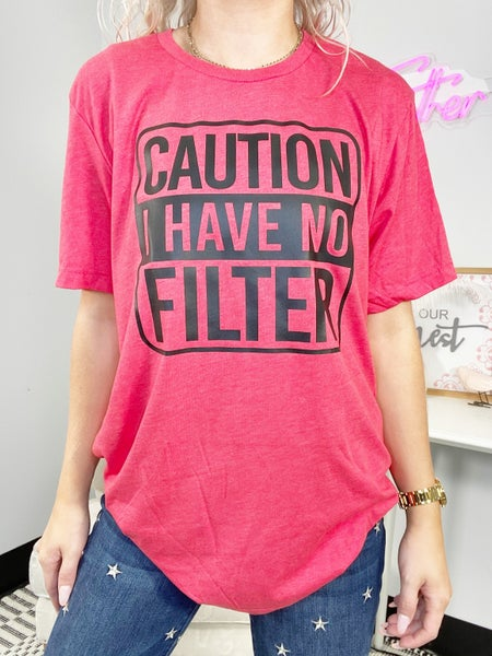 I Have No Filter Graphic Tee