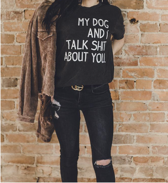 LARGE ONLY-My Dog And I Talk S#@! About You Graphic Tee