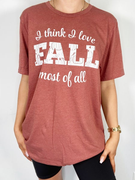 I Think I Love Fall Most Of All Graphic Tee