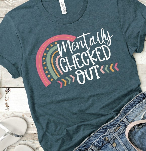 Mentally Checked Out | Graphic Tee