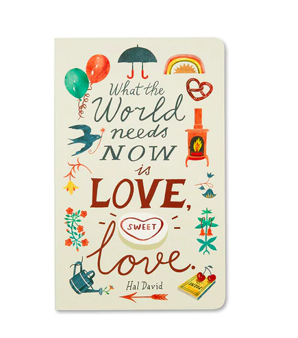"""""""What the world needs now is love, sweet love."""" Soft Cover Journal"""