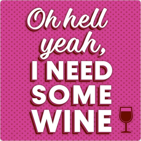 OH HELL YEAH...SOME WINE - 4 PK COASTERS