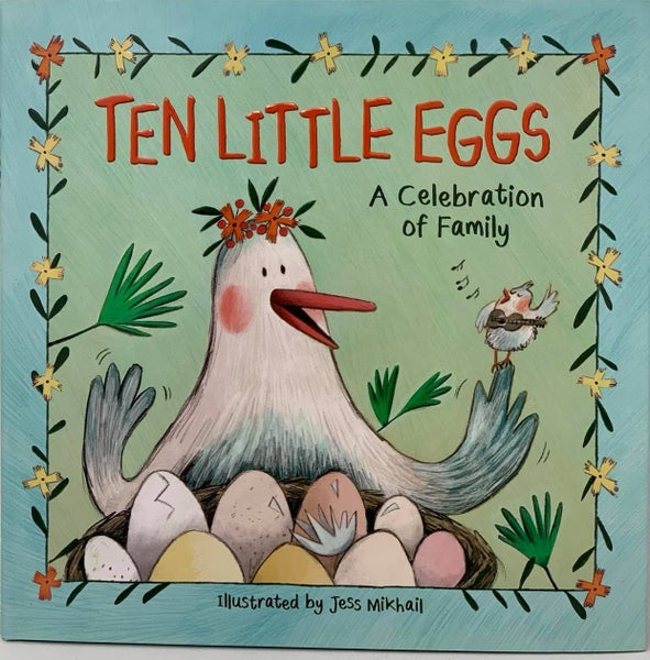 Ten Little Eggs A Celebration of Family