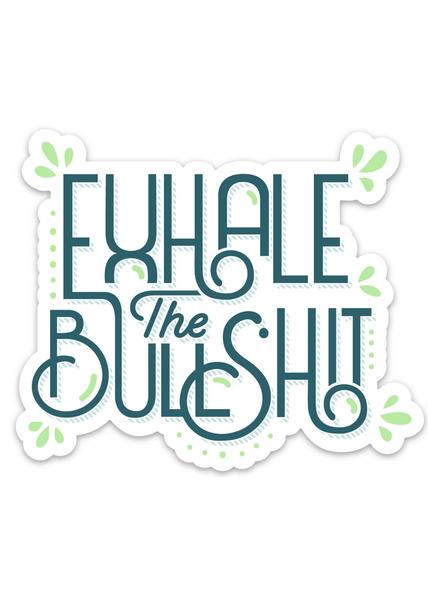 Exhale The Bullshit Sticker