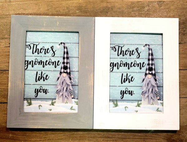 Gnomeone Like You Small Frame Sign