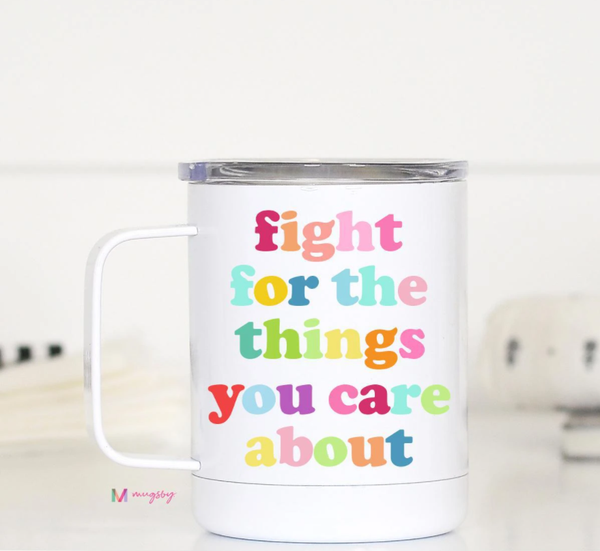 Fight For the Things You Care About Travel Mug