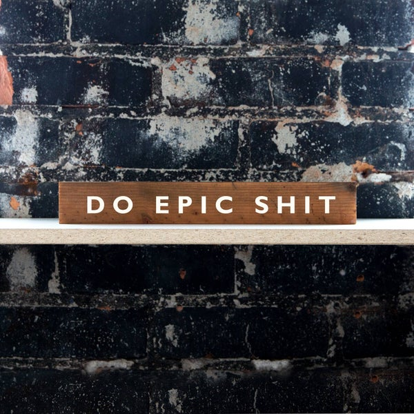 Do Epic Shit Wooden Self Sign