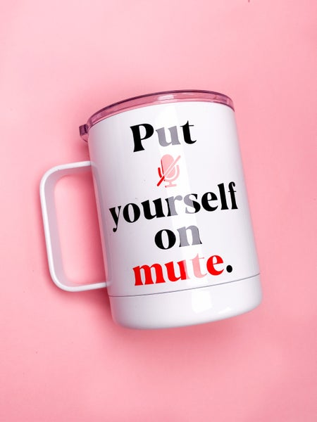 Put Yourself on Mute Travel Cup with Handle