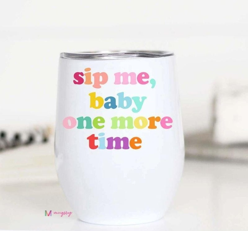 Sip Me Baby One More Time Wine Travel Cup