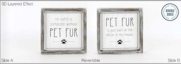 Pet  7 x 7 x 1.5 Reversible Sign