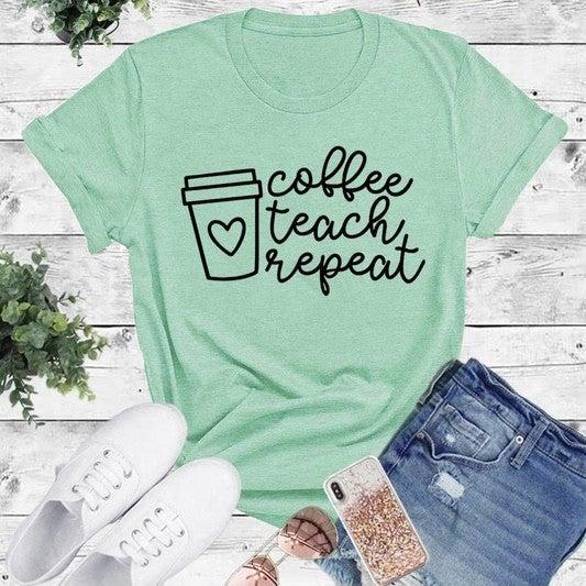 Coffee, TEACH, Repeat Tee *Final Sale*