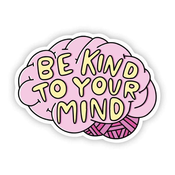 Be Kind To Your Mind Mental Health Sticker